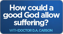 How Can A Good God Allow Suffering?