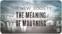 The New Society: The Meaning of Mourning