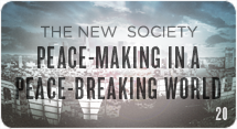 The New Society: Peace-Making in a Peace-Breaking World