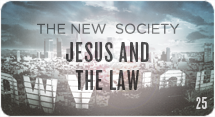 The New Society: Jesus and the Law