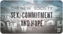 The New Society: Sex, Commitment, and Hope