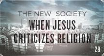 The New Society: When Jesus Criticizes Religion