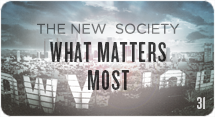 The New Society: What Matters Most