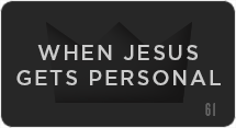 When Jesus Gets Personal