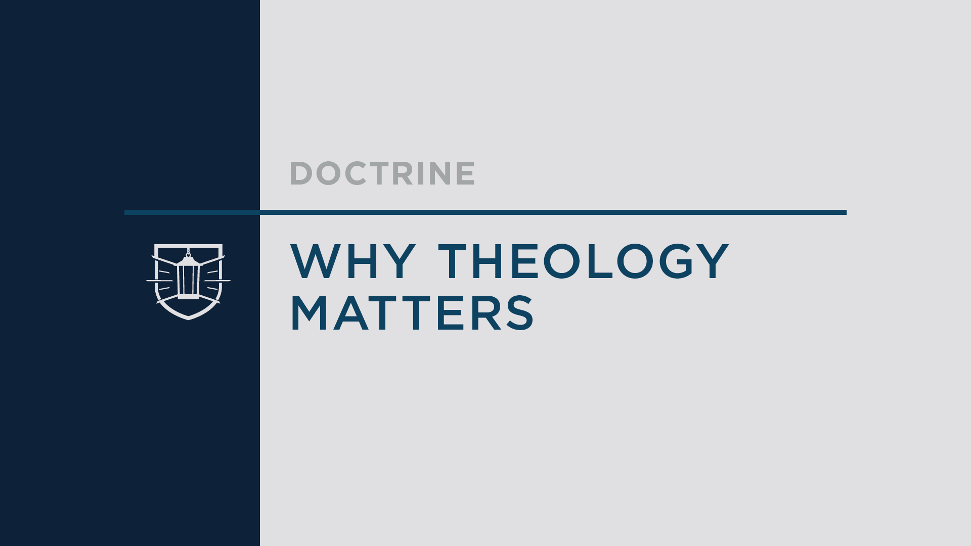 Doctrine 1: Why Theology Matters