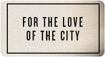 For the Love of the City
