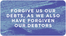 Forgive Us Our Debts, as We Also Have Forgiven Our Debtors