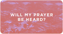 Will My Prayer Be Heard?