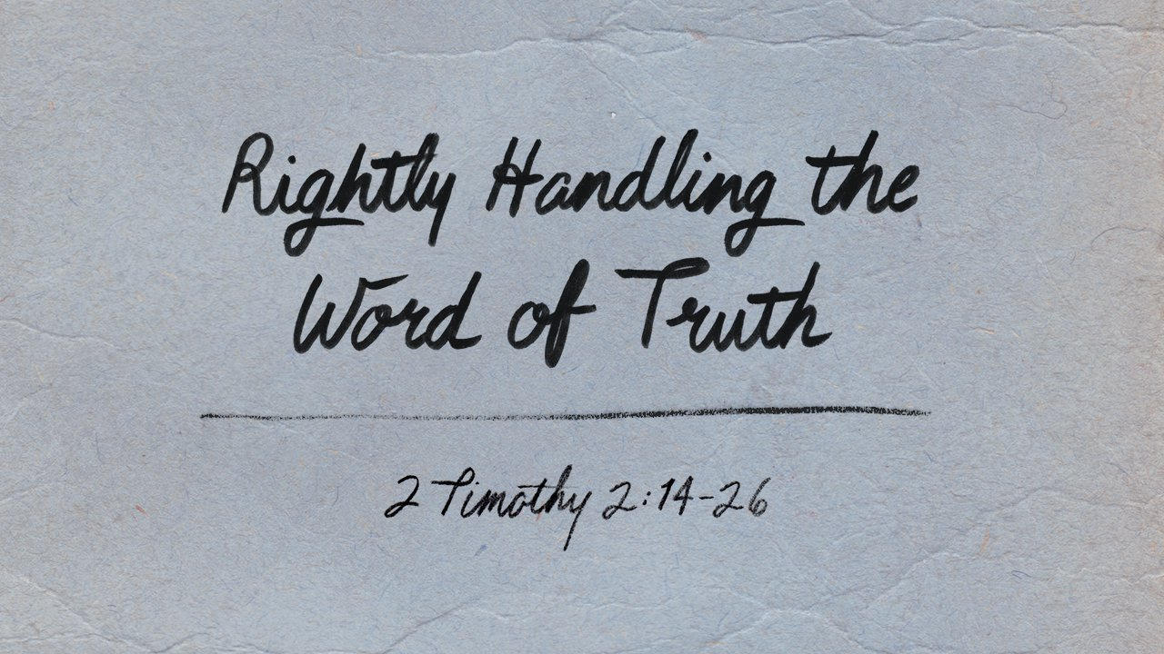 Rightly Handling the Word of Truth