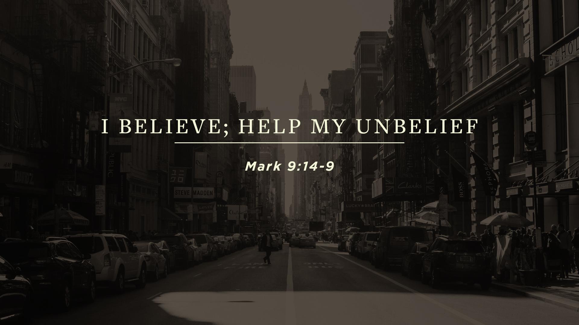I Believe; Help My Unbelief
