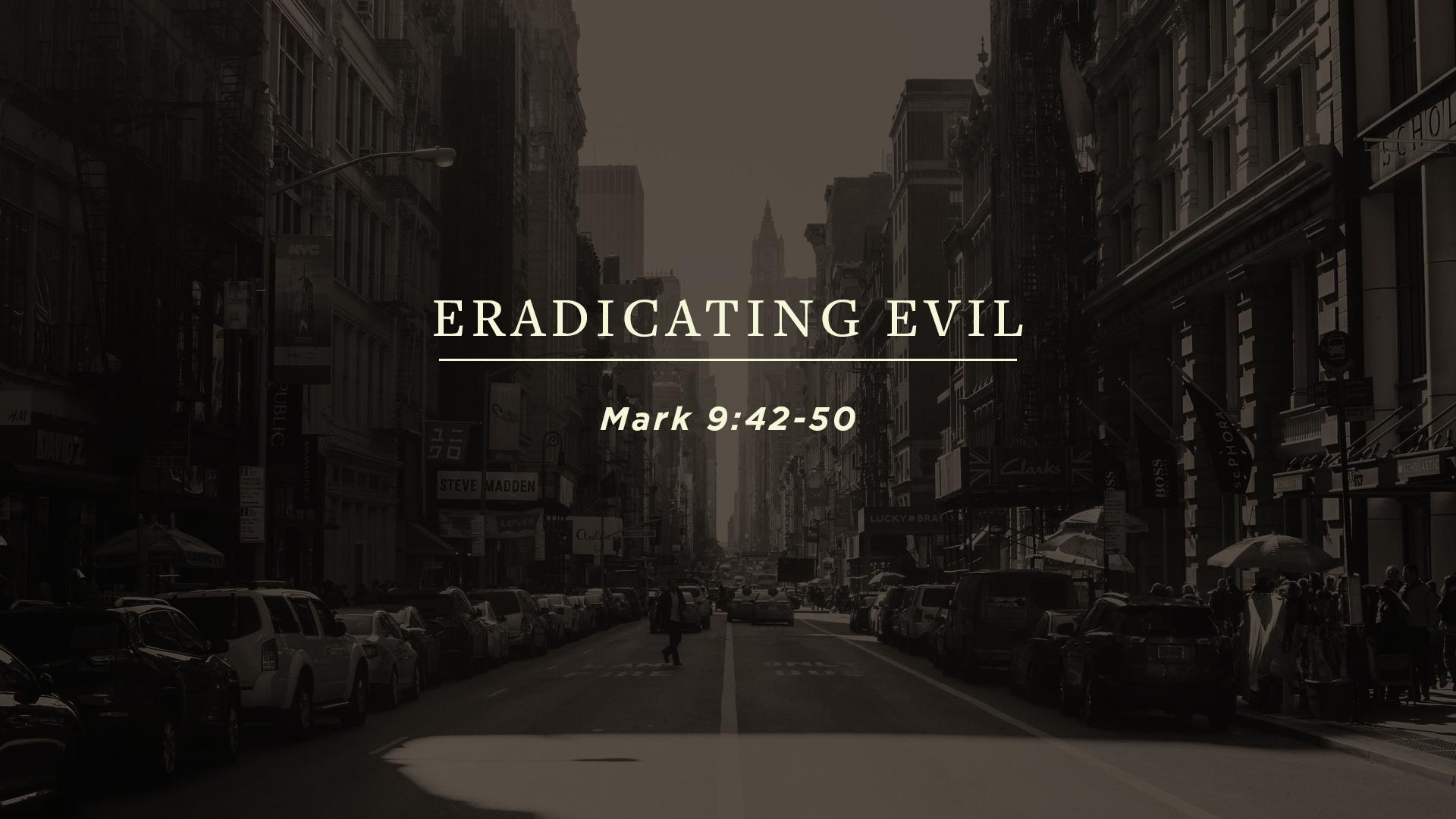 Eradicating Evil